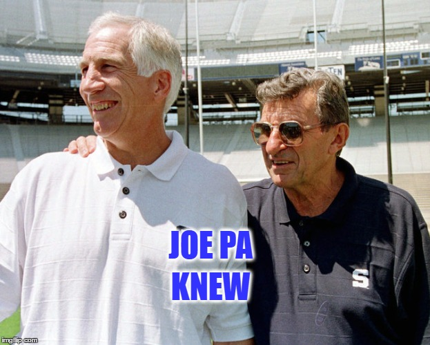 Joe Pa Knew | JOE PA KNEW | image tagged in football,penn state | made w/ Imgflip meme maker