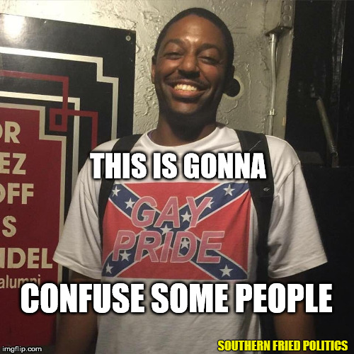 Black Gay Confederate | THIS IS GONNA CONFUSE SOME PEOPLE SOUTHERN FRIED POLITICS | image tagged in confederate flag shirt,political meme,southern flag,southern pride | made w/ Imgflip meme maker