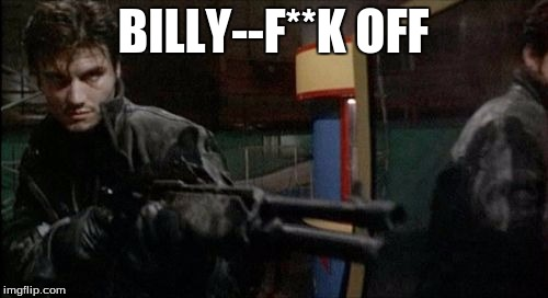 BILLY--F**K OFF | made w/ Imgflip meme maker