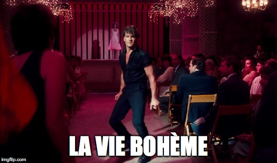La Vie Swayze  | LA VIE BOHÈME | image tagged in dirty dancing,rent,patrick swayze,time of my life,nobody puts baby in a corner | made w/ Imgflip meme maker