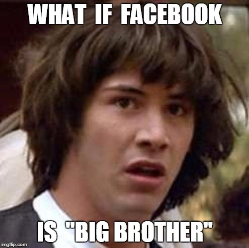 Is big brother wacthing? 1984- george orwell?