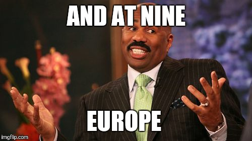 Steve Harvey Meme | AND AT NINE EUROPE | image tagged in memes,steve harvey | made w/ Imgflip meme maker