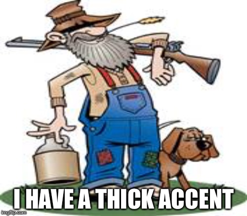 I HAVE A THICK ACCENT | made w/ Imgflip meme maker