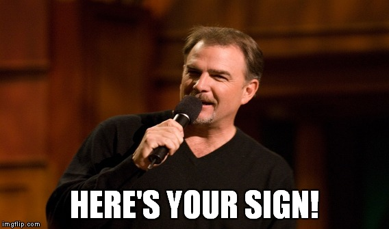 HERE'S YOUR SIGN! | made w/ Imgflip meme maker