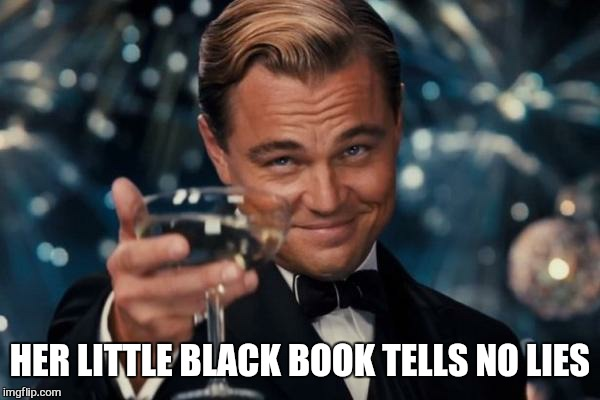 Leonardo Dicaprio Cheers Meme | HER LITTLE BLACK BOOK TELLS NO LIES | image tagged in memes,leonardo dicaprio cheers | made w/ Imgflip meme maker