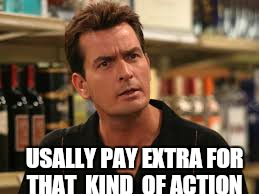 USALLY PAY EXTRA FOR THAT  KIND  OF ACTION | made w/ Imgflip meme maker