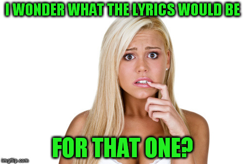 I WONDER WHAT THE LYRICS WOULD BE FOR THAT ONE? | made w/ Imgflip meme maker