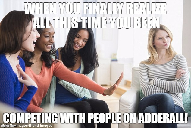 1af4af people on adderall imgflip,Adderall Meme