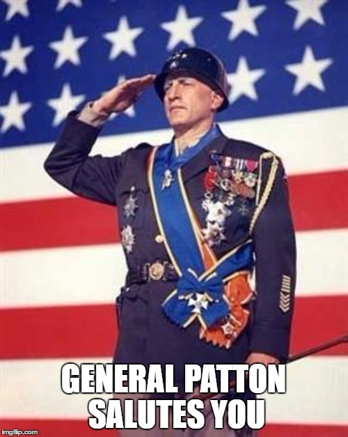 GENERAL PATTON SALUTES YOU | made w/ Imgflip meme maker