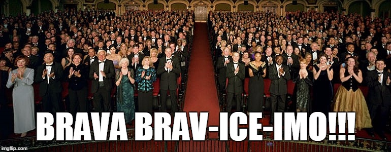 BRAVA BRAV-ICE-IMO!!! | made w/ Imgflip meme maker