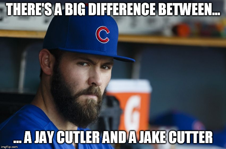 Jake Arrieta |  THERE'S A BIG DIFFERENCE BETWEEN... ... A JAY CUTLER AND A JAKE CUTTER | image tagged in jake arrieta | made w/ Imgflip meme maker