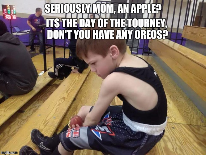 SERIOUSLY MOM, AN APPLE? ITS THE DAY OF THE TOURNEY, DON'T YOU HAVE ANY OREOS? | image tagged in wrestling,9 out of 10 moms recommend,moms spaghetti | made w/ Imgflip meme maker