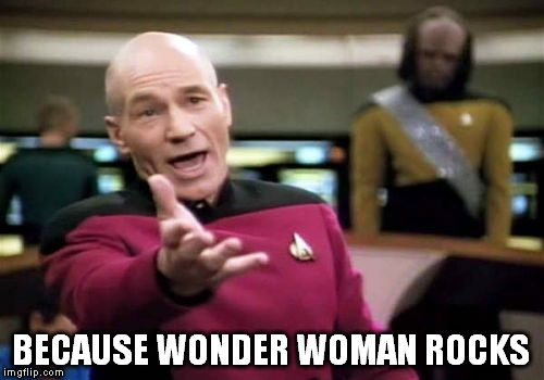 Picard Wtf Meme | BECAUSE WONDER WOMAN ROCKS | image tagged in memes,picard wtf | made w/ Imgflip meme maker