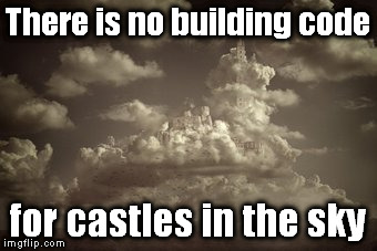 People are fake, not true to self, & their identity is a castle in the sky detached from that truth. | There is no building code for castles in the sky | image tagged in identity | made w/ Imgflip meme maker