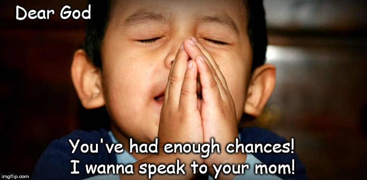 Dear God | Dear God You've had enough chances! I wanna speak to your mom! | image tagged in dear god | made w/ Imgflip meme maker