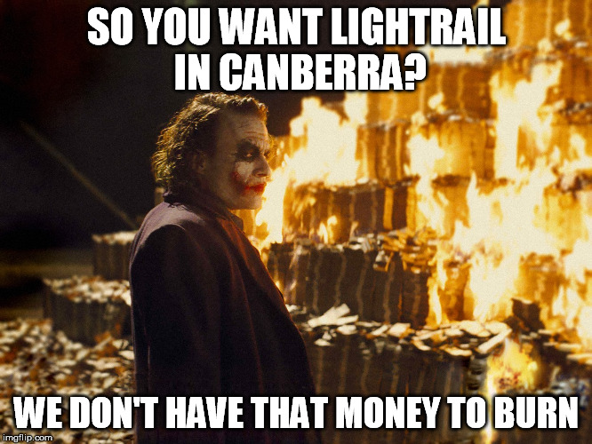 Canberra Light Rail - Wast of Money | SO YOU WANT LIGHTRAIL IN CANBERRA? WE DON'T HAVE THAT MONEY TO BURN | image tagged in tram,light rail,canberra,metro,cbr | made w/ Imgflip meme maker