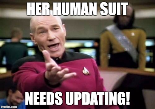 Picard Wtf Meme | HER HUMAN SUIT NEEDS UPDATING! | image tagged in memes,picard wtf | made w/ Imgflip meme maker