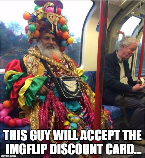 THIS GUY WILL ACCEPT THE IMGFLIP DISCOUNT CARD... | made w/ Imgflip meme maker