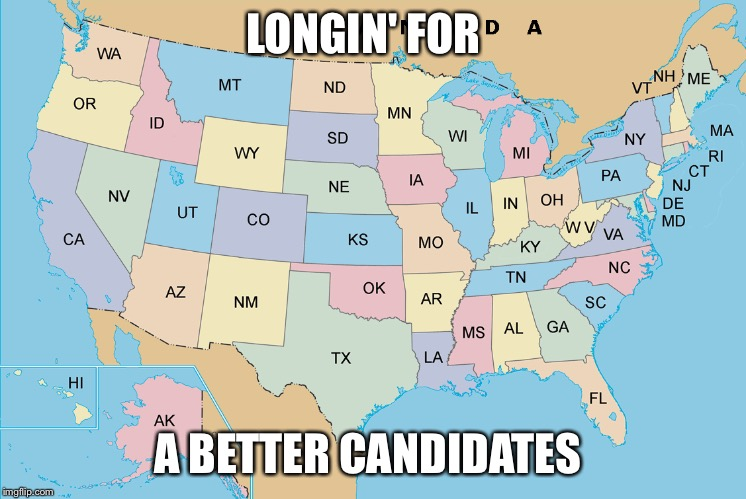 VERY true  | LONGIN' FOR A BETTER CANDIDATES | image tagged in united states,usa,america,shattered dreams | made w/ Imgflip meme maker