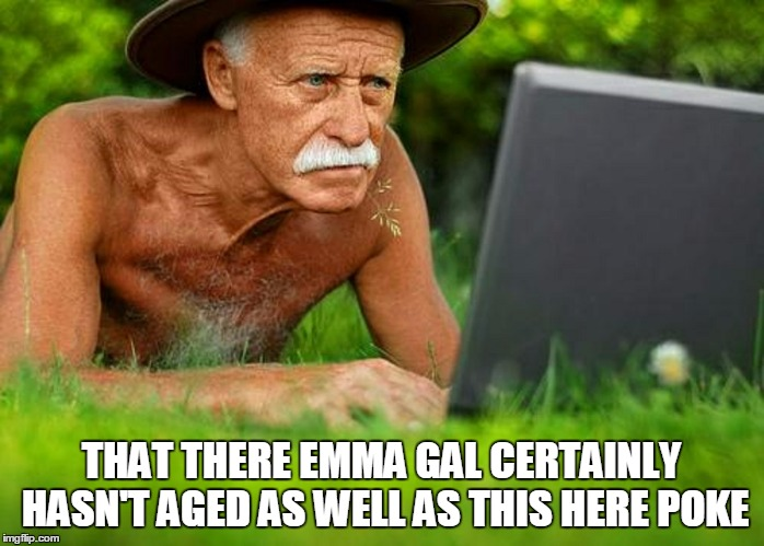 THAT THERE EMMA GAL CERTAINLY HASN'T AGED AS WELL AS THIS HERE POKE | made w/ Imgflip meme maker