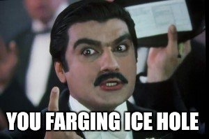 YOU FARGING ICE HOLE | made w/ Imgflip meme maker