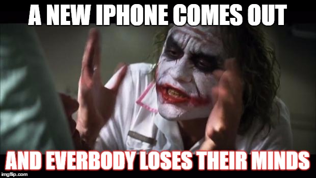 And everybody loses their minds Meme | A NEW IPHONE COMES OUT AND EVERBODY LOSES THEIR MINDS | image tagged in memes,and everybody loses their minds | made w/ Imgflip meme maker