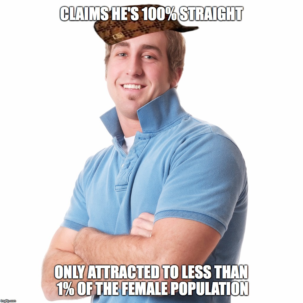 Sexually Confused Frat Bro  | CLAIMS HE'S 100% STRAIGHT ONLY ATTRACTED TO LESS THAN 1% OF THE FEMALE POPULATION | image tagged in scumbag,fratboys,dank meme,dank memes,original meme,funny meme | made w/ Imgflip meme maker