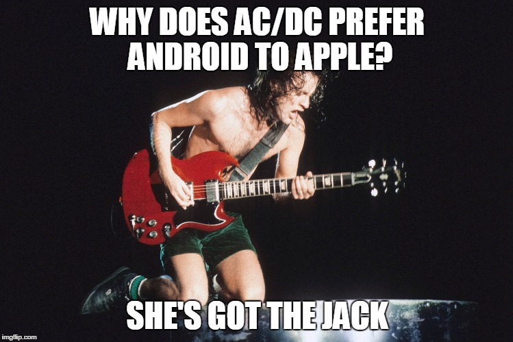 WHY DOES AC/DC PREFER ANDROID TO APPLE? SHE'S GOT THE JACK | image tagged in ac/dc | made w/ Imgflip meme maker