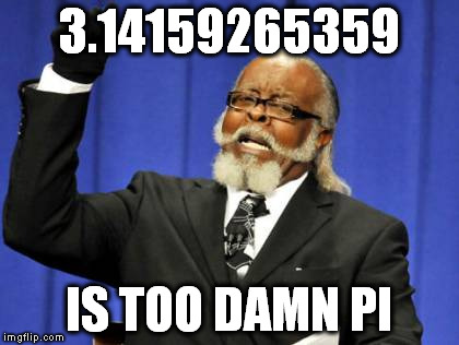 Too Damn High Meme | 3.14159265359 IS TOO DAMN PI | image tagged in memes,too damn high | made w/ Imgflip meme maker