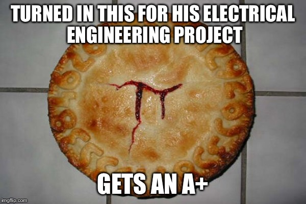 TURNED IN THIS FOR HIS ELECTRICAL ENGINEERING PROJECT GETS AN A+ | made w/ Imgflip meme maker