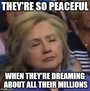 THEY'RE SO PEACEFUL WHEN THEY'RE DREAMING ABOUT ALL THEIR MILLIONS | made w/ Imgflip meme maker