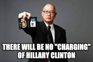 "THERE WILL BE NO ""CHARGING"" OF HILLARY CLINTON 