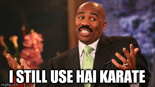Steve Harvey Meme | I STILL USE HAI KARATE | image tagged in memes,steve harvey | made w/ Imgflip meme maker