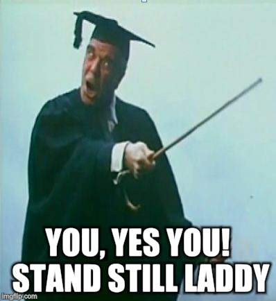 YOU, YES YOU! STAND STILL LADDY | made w/ Imgflip meme maker