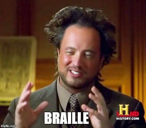 Ancient Aliens Meme | BRAILLE | image tagged in memes,ancient aliens | made w/ Imgflip meme maker