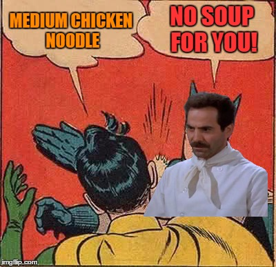 The Soup Nazi Slaps Robin | MEDIUM CHICKEN NOODLE NO SOUP FOR YOU! | image tagged in memes,batman slapping robin | made w/ Imgflip meme maker