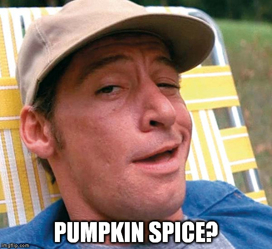 PUMPKIN SPICE? | made w/ Imgflip meme maker