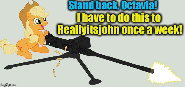 Stand back, Octavia! I have to do this to Reallyitsjohn once a week! | made w/ Imgflip meme maker