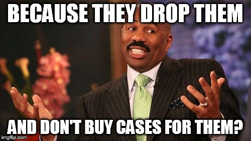 Steve Harvey Meme | BECAUSE THEY DROP THEM AND DON'T BUY CASES FOR THEM? | image tagged in memes,steve harvey | made w/ Imgflip meme maker
