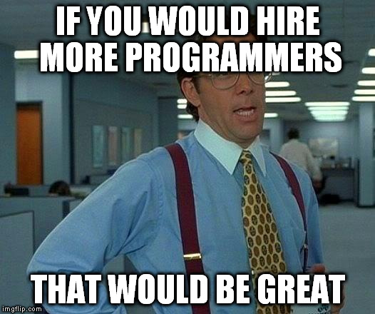 That Would Be Great Meme | IF YOU WOULD HIRE MORE PROGRAMMERS THAT WOULD BE GREAT | image tagged in memes,that would be great | made w/ Imgflip meme maker