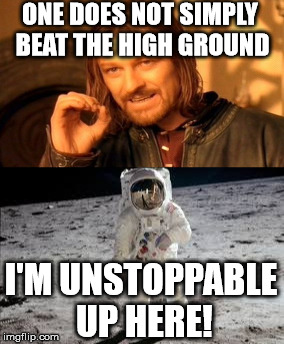 One does not simply |  ONE DOES NOT SIMPLY BEAT THE HIGH GROUND; I'M UNSTOPPABLE UP HERE! | image tagged in boromir,one does not simply,the high ground,moon,astronaut,astronaut on the moon | made w/ Imgflip meme maker