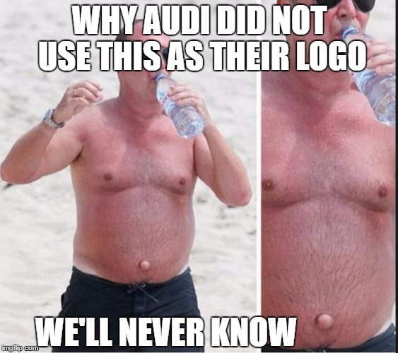 #OuttieBellyButtons |  WHY AUDI DID NOT USE THIS AS THEIR LOGO; WE'LL NEVER KNOW | image tagged in missed opportunity,audi,marketing memes,hahaha,funny,bad luck brian | made w/ Imgflip meme maker