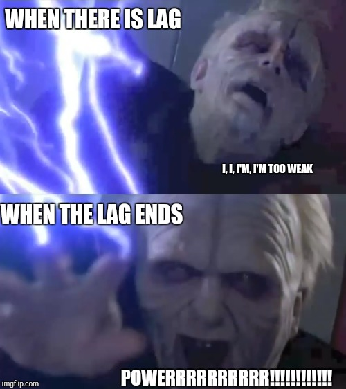 Fix the lag please! |  WHEN THERE IS LAG; I, I, I'M, I'M TOO WEAK; WHEN THE LAG ENDS; POWERRRRRRRRRR!!!!!!!!!!!! | image tagged in mmorpg,gaming,online gaming,serverlife | made w/ Imgflip meme maker