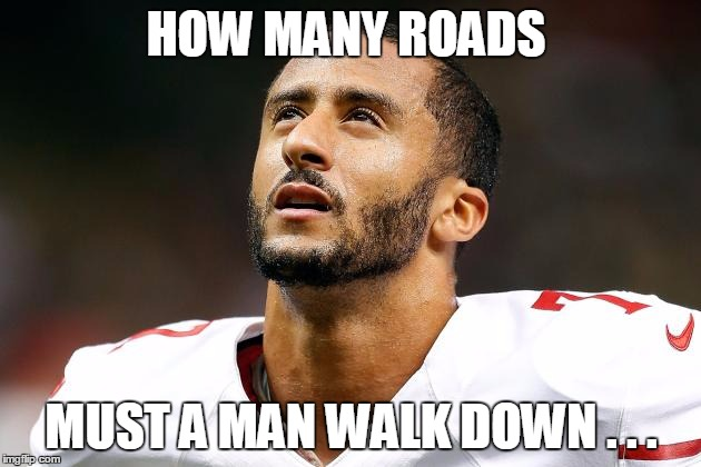 HOW MANY ROADS MUST A MAN WALK DOWN . . . | made w/ Imgflip meme maker