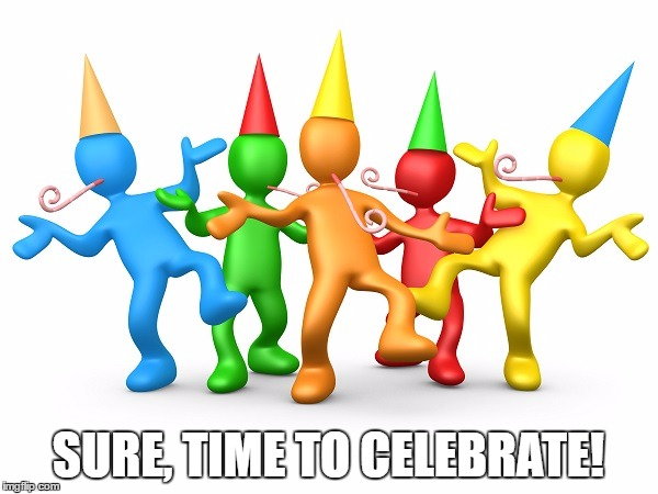 Party Time | SURE, TIME TO CELEBRATE! | image tagged in party time | made w/ Imgflip meme maker