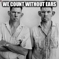 WE COUNT WITHOUT EARS | made w/ Imgflip meme maker