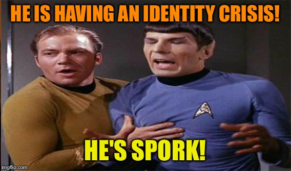 HE IS HAVING AN IDENTITY CRISIS! HE'S SPORK! | made w/ Imgflip meme maker