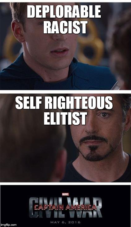 AND HERE WE ARE |  DEPLORABLE RACIST; SELF RIGHTEOUS ELITIST | image tagged in memes,marvel civil war 1 | made w/ Imgflip meme maker