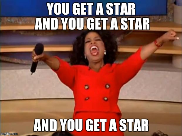 Oprah You Get A Meme | YOU GET A STAR AND YOU GET A STAR AND YOU GET A STAR | image tagged in memes,oprah you get a | made w/ Imgflip meme maker