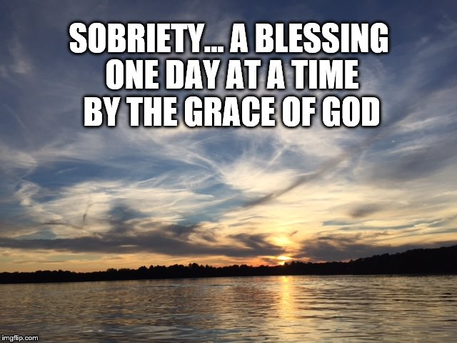 Sobriety by the grace of God | SOBRIETY...A BLESSING ONE DAY AT A TIME BY THE GRACE OF GOD | image tagged in sobriety,grace of god,memes,aa,clean and sober | made w/ Imgflip meme maker